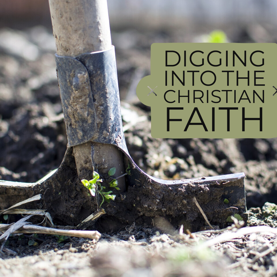 Digging Into the Christian Faith